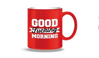mug good fucking morning