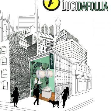 LUCIDAFOLLIA – evento fuorisalone 4 – 9 aprile